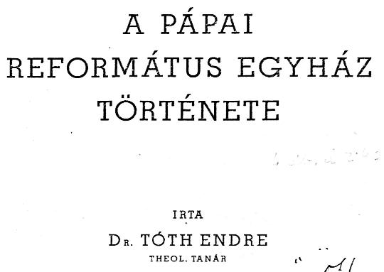 Dr. Tóth Endre: A Pápai Református Egyház története (1941)