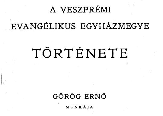 Görög Ernő: A Veszprémi Evangélikus Egyházmegye története. (1926)