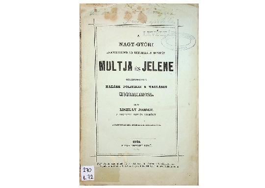 Liszkay József: A Nagy-győri Evangeliomilag Reformált Egyház multja és jelene összefüggésben hazánk politikai s vallásos mozgalmaival  (1868)