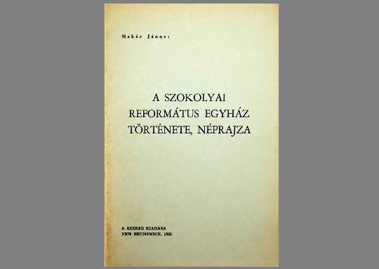 Makár János: A Szokolyai Református Egyház története, néprajza (1965)