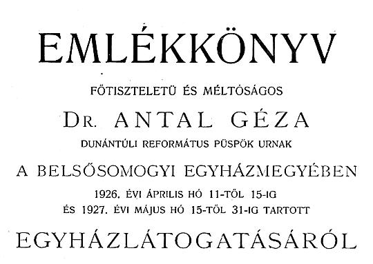 Nemesdédi Szabó Bálint: Emlékkönyv dr. Antal Géza egyházlátogatásáról  (1929)