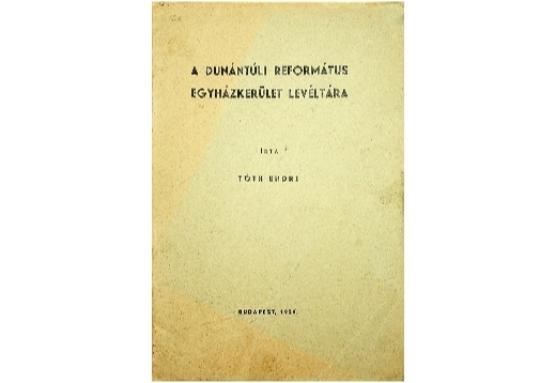 Tóth Endre: A Dunántúli Református Egyházkerület Levéltára (1939)
